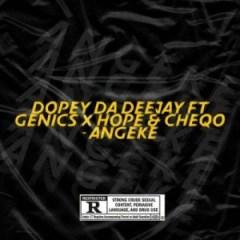 Dopey Da Deejay - Angeke (Vocal Mix) Ft. Genics, Hope & CheQo